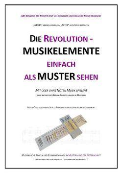 Die Revolution – Musikelemente einfach als Muster sehen von Sattlecker,  Anton, Sattlecker,  Bruno