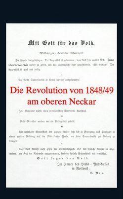 Die Revolution von 1848/49 am oberen Neckar von Bauer,  Sonja Maria, Buchholz,  Günter, Hecht,  Winfried, Losch,  Hans-Joachim, Müller,  Hans Peter, Rüth,  Bernhard, Sauer,  Paul, Schimpf,  Rainer