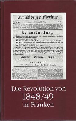 Die Revolution von 1848/49 in Franken von Bachmann,  Harald, Blessing,  Werner K, Dippold,  Günter, Wirz,  Ulrich