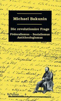 Die revolutionäre Frage von Bakunin,  Michael, Eckhardt,  Wolfgang, Halfbrodt,  Michael