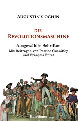 Die Revolutionsmaschine von Cochin,  Augustin, Furet,  François, Gueniffey,  Patrice, Weiss,  Peter