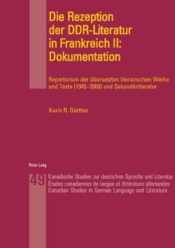 Die Rezeption der DDR-Literatur in Frankreich II: Dokumentation von Gürttler,  Karin
