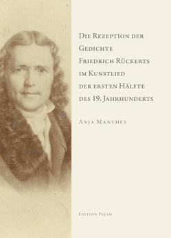 Die Rezeption der Gedichte Friedrich Rückerts im Kunstlied der ersten Hälfte des 19. Jahrhunderts von Manthey,  Anja