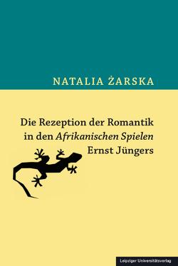 Die Rezeption der Romantik in den Afrikanischen Spielen Ernst Jüngers von Zarska,  Natalia
