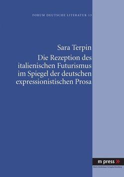 Die Rezeption des italienischen Futurismus im Spiegel der deutschen expressionistischen Prosa von Terpin,  Sara
