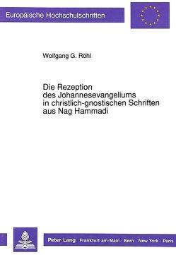 Die Rezeption des Johannesevangeliums in christlich-gnostischen Schriften aus Nag Hammadi von Roehl,  Wolfgang