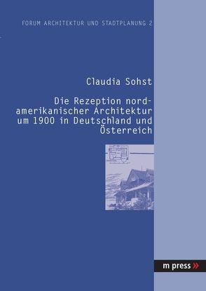 Die Rezeption nordamerikanischer Architektur um 1900 in Deutschland und Österreich von Sohst,  Claudia