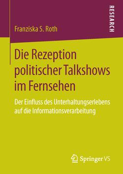 Die Rezeption politischer Talkshows im Fernsehen von Roth,  Franziska S.