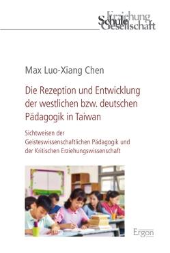 Die Rezeption und Entwicklung der westlichen bzw. deutschen Pädagogik in Taiwan von Chen,  Max Luo-Xiang