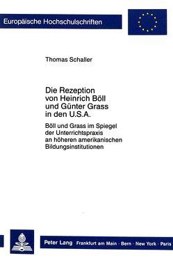Die Rezeption von Heinrich Böll und Günter Grass in den USA von Schaller,  Thomas