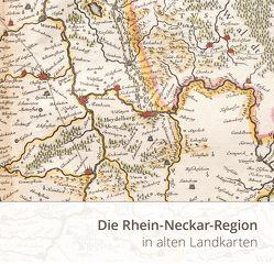 Die Rhein-Neckar-Region in alten Landkarten von Kreutz,  Jörg, Müller,  Berno
