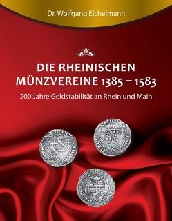 Die rheinischen Münzvereine 1385 1583 von Eichelmann,  Dr. Wolfgang