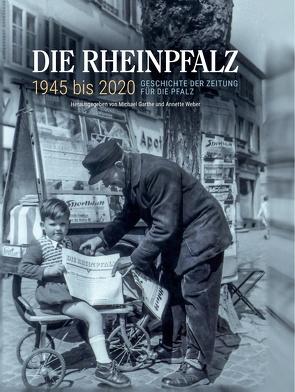 Die RHEINPFALZ 1945 bis 2020 von Garthe,  Michael, Weber,  Annette