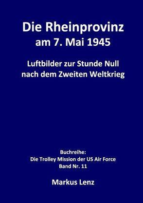 Die Rheinprovinz am 7. Mai 1945 von Lenz,  Markus