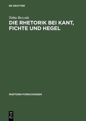 Die Rhetorik bei Kant, Fichte und Hegel von Bezzola,  Tobia