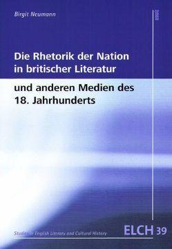Die Rhetorik der Nation in britischer Literatur und anderen Medien des 18. Jahrhunderts von Neumann,  Birgit