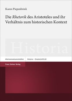 """Die """"Rhetorik"""" des Aristoteles und ihr Verhältnis zum historischen Kontext von Piepenbrink,  Karen"""