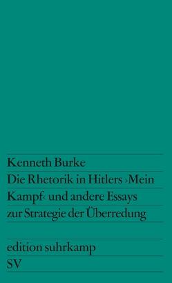 Die Rhetorik in Hitlers »Mein Kampf« und andere Essays zur Strategie der Überredung von Burke,  Kenneth, Rebing,  Günter