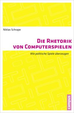 Die Rhetorik von Computerspielen von Schrape,  Niklas