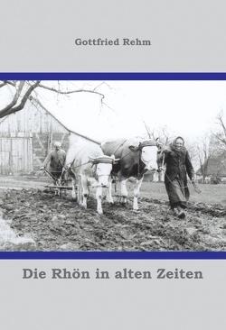 Die Rhön in alten Zeiten von Rehm,  Gottfried