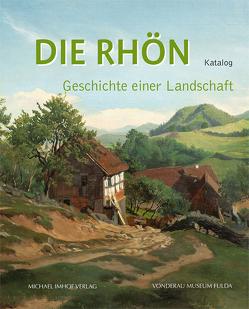 Die Rhön – Geschichte einer Landschaft von Heiler,  Thomas, Lange,  Udo, Stasch,  Gregor K., Verse,  Frank