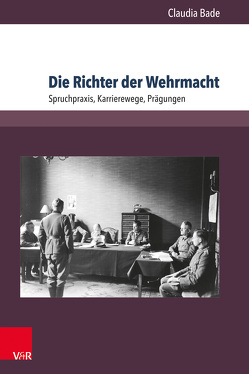 Die Richter der Wehrmacht von Bade,  Claudia
