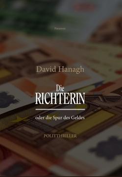 Die Richterin oder die Spur des Geldes von Hanagh,  David