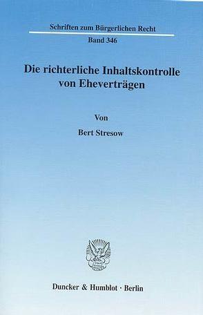 Die richterliche Inhaltskontrolle von Eheverträgen. von Stresow,  Bert