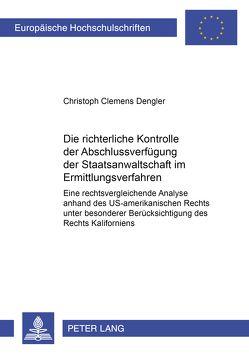 Die richterliche Kontrolle der Abschlussverfügung der Staatsanwaltschaft im Ermittlungsverfahren von Dengler,  Christoph