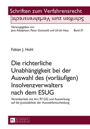 Die richterliche Unabhängigkeit bei der Auswahl des (vorläufigen) Insolvenzverwalters nach dem ESUG von Hohl,  Fabian