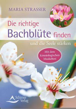 Die richtige Bachblüte finden von Strasser,  Maria