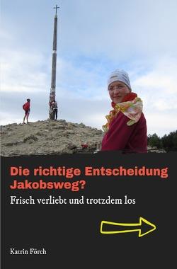Die richtige Entscheidung Jakobsweg? von Förch,  Katrin