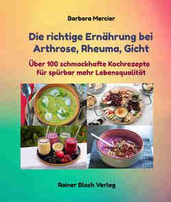 Die richtige Ernährung bei Arthrose, Rheuma, Gicht von Mercier,  Barbara