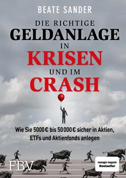 Die richtige Geldanlage in Krisen und im Crash von Sander,  Beate
