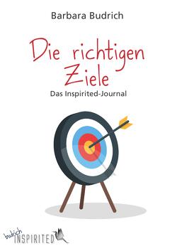 Die richtigen Ziele – Das Inspirited-Journal von Budrich,  Barbara