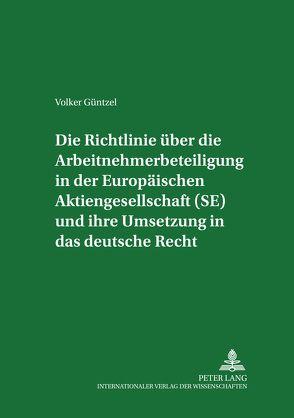 Die Richtlinie über die Arbeitnehmerbeteiligung in der Europäischen Aktiengesellschaft (SE) und ihre Umsetzung in das deutsche Recht von Güntzel,  Volker