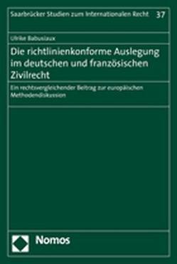 Die richtlinienkonforme Auslegung im deutschen und französischen Zivilrecht von Babusiaux,  Ulrike