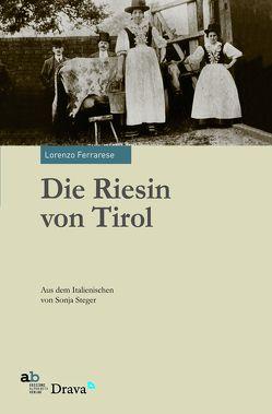 Die Riesin von Tirol von Ferrarese,  Lorenzo, Steger,  Sonja