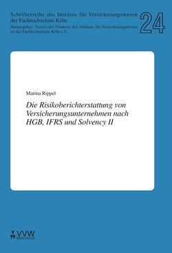 Die Risikoberichterstattung von Versicherungsunternehmen nach HGB, IFRS und Solvency II von Rippel,  Marina