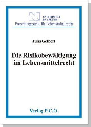 Die Risikobewältigung im Lebensmittelrecht auf internationaler, europäischer und nationaler Ebene von Gelbert,  Julia