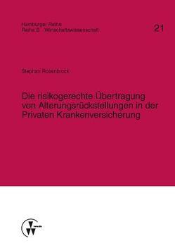 Die risikogerechte Übertragung von Alterungsrückstellungen in der Privaten Krankenversicherung von Karten,  Walter, Nell,  Martin, Rosenbrock,  Stephan