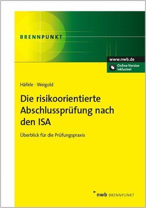 Die risikoorientierte Abschlussprüfung nach den ISA von Häfele,  Markus, Weigold,  Carolin