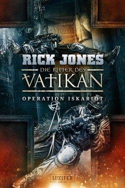 OPERATION ISKARIOT (Die Ritter des Vatikan 3) von Jones,  Rick, Schiffmann,  Andreas