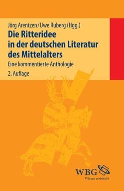 Die Ritteridee in der deutschen Literatur des Mittelalters von Arentzen,  Jörg, Ruberg,  Uwe