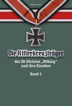 """Die Ritterkreuzträger der SS-Division """"Wiking"""" und ihre Einsätze – Band III von Franz,  Rüdiger W.A."""