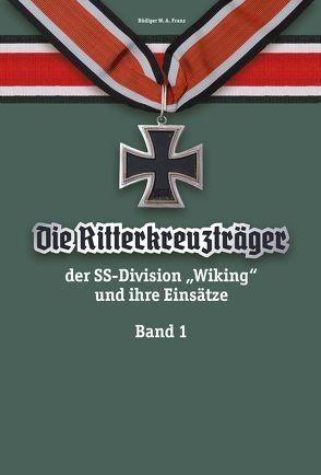"""Die Ritterkreuzträger der SS-Division """"Wiking"""" und ihre Einsätze von Franz,  Rüdiger W.A."""
