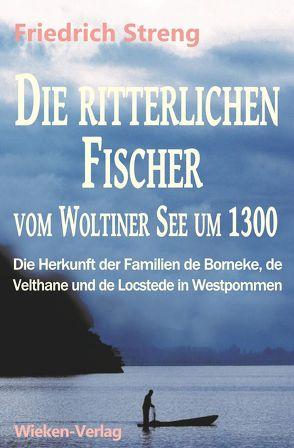 Die ritterlichen Fischer vom Woltiner See um 1300 von Streng,  Dr.,  Hartmut, Streng,  Friedrich