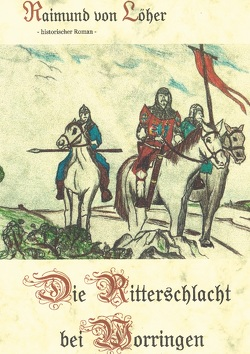 Die Ritterschlacht bei Worringen von von Löher,  Raimund