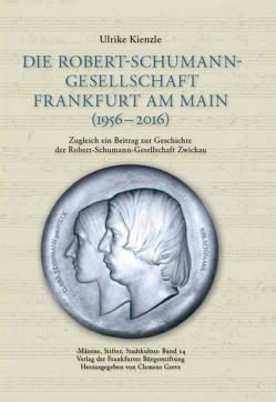 Die Robert-Schumann-Gesellschaft Frankfurt am Main (1956 – 2016) von Greve,  Clemens, Kienzle,  Ulrike