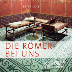 Die Römer bei uns von Kolb,  Peter